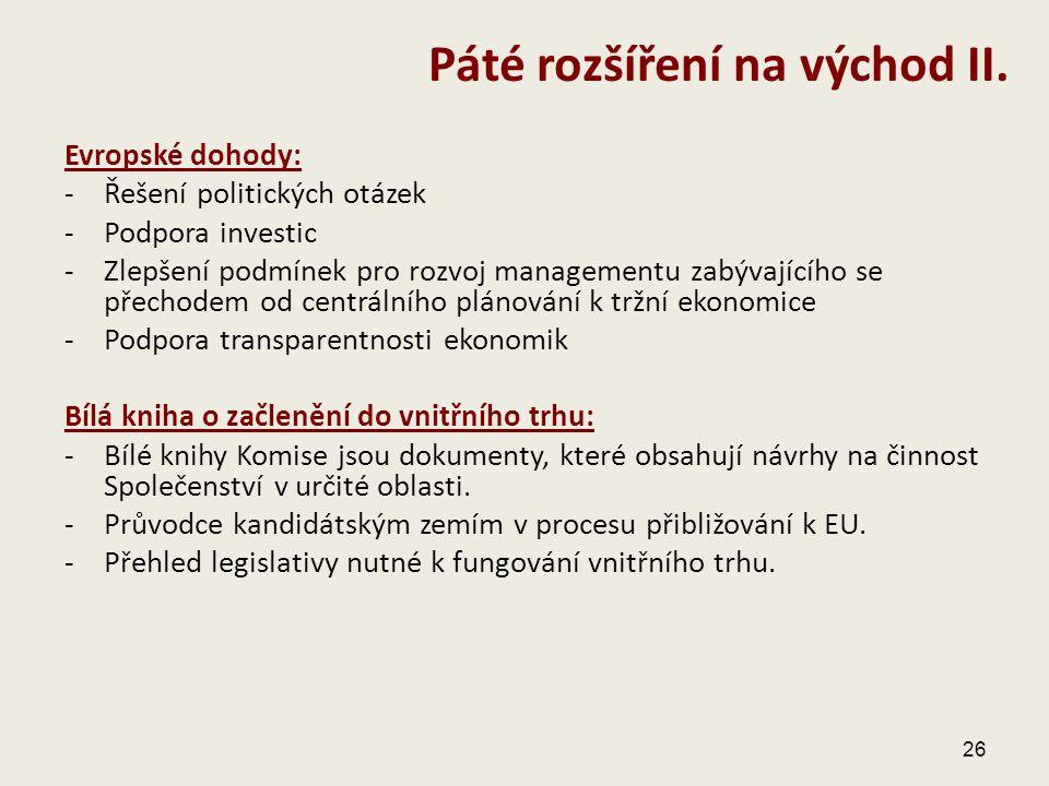 Evropské dohody: -Řešení politických otázek -Podpora investic -Zlepšení podmínek pro rozvoj managementu zabývajícího se přechodem od centrálního pláno