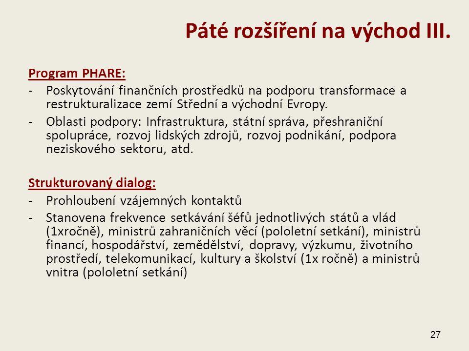 Program PHARE: -Poskytování finančních prostředků na podporu transformace a restrukturalizace zemí Střední a východní Evropy. -Oblasti podpory: Infras