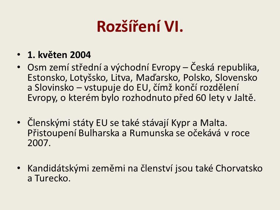 Rozšíření VI. 1. květen 2004 Osm zemí střední a východní Evropy – Česká republika, Estonsko, Lotyšsko, Litva, Maďarsko, Polsko, Slovensko a Slovinsko