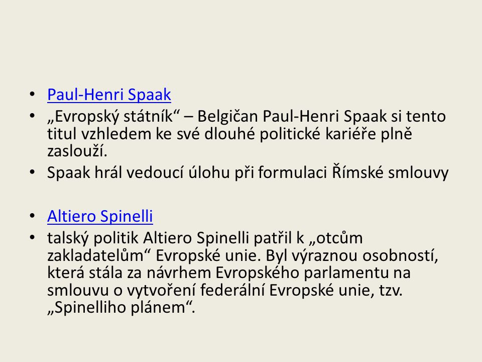 """Paul-Henri Spaak """"Evropský státník"""" – Belgičan Paul-Henri Spaak si tento titul vzhledem ke své dlouhé politické kariéře plně zaslouží. Spaak hrál vedo"""