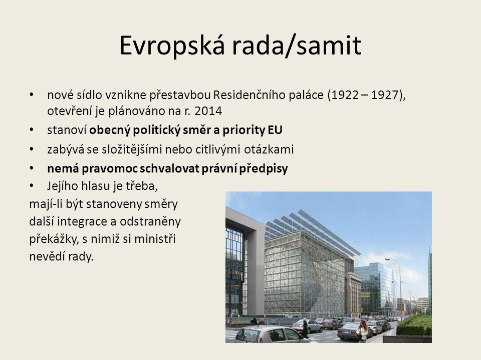 Evropská rada/samit nové sídlo vznikne přestavbou Residenčního paláce (1922 – 1927), otevření je plánováno na r. 2014 stanoví obecný politický směr a