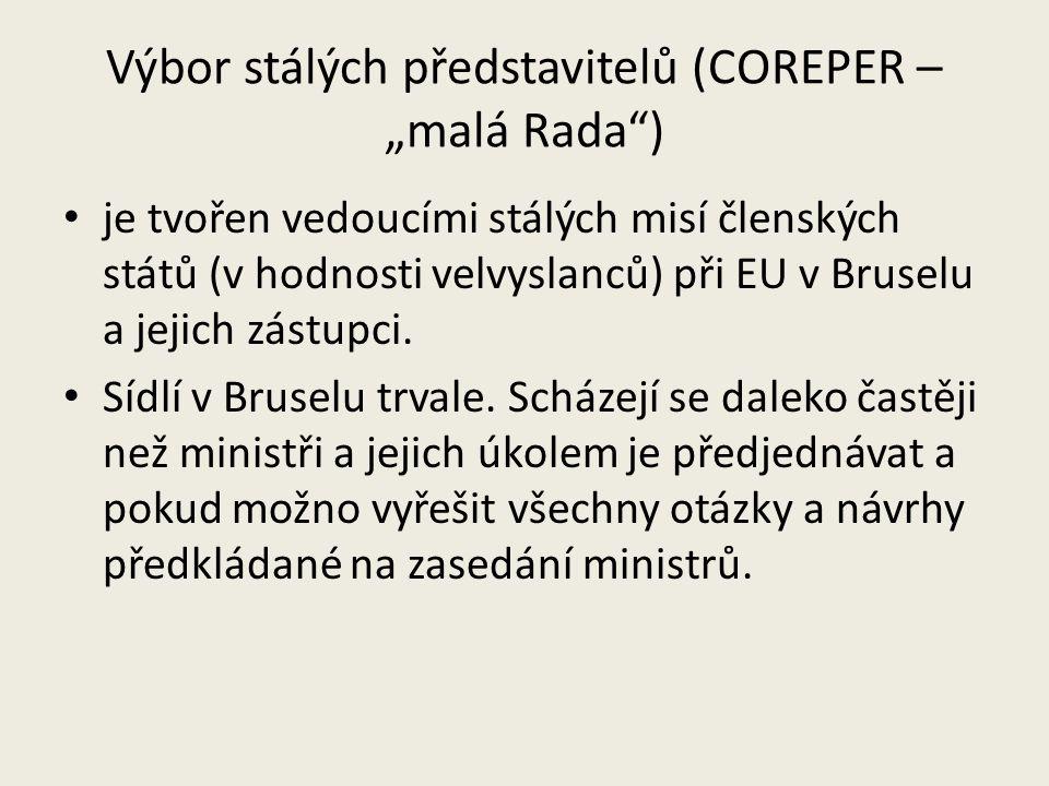 """Výbor stálých představitelů (COREPER – """"malá Rada"""") je tvořen vedoucími stálých misí členských států (v hodnosti velvyslanců) při EU v Bruselu a jejic"""