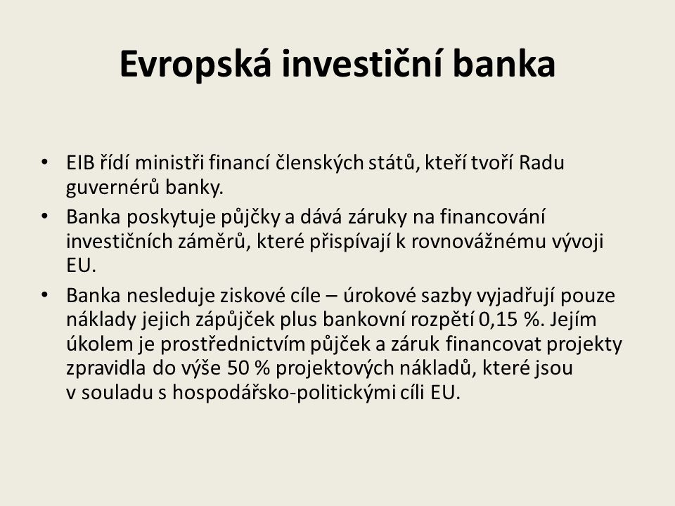 Evropská investiční banka EIB řídí ministři financí členských států, kteří tvoří Radu guvernérů banky. Banka poskytuje půjčky a dává záruky na financo