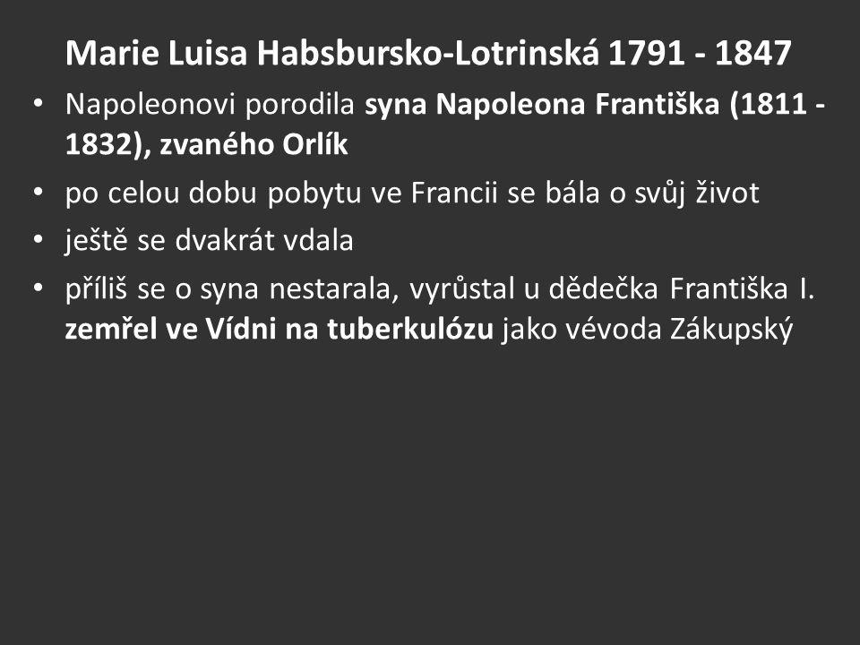 Marie Luisa Habsbursko-Lotrinská 1791 - 1847 Napoleonovi porodila syna Napoleona Františka (1811 - 1832), zvaného Orlík po celou dobu pobytu ve Franci