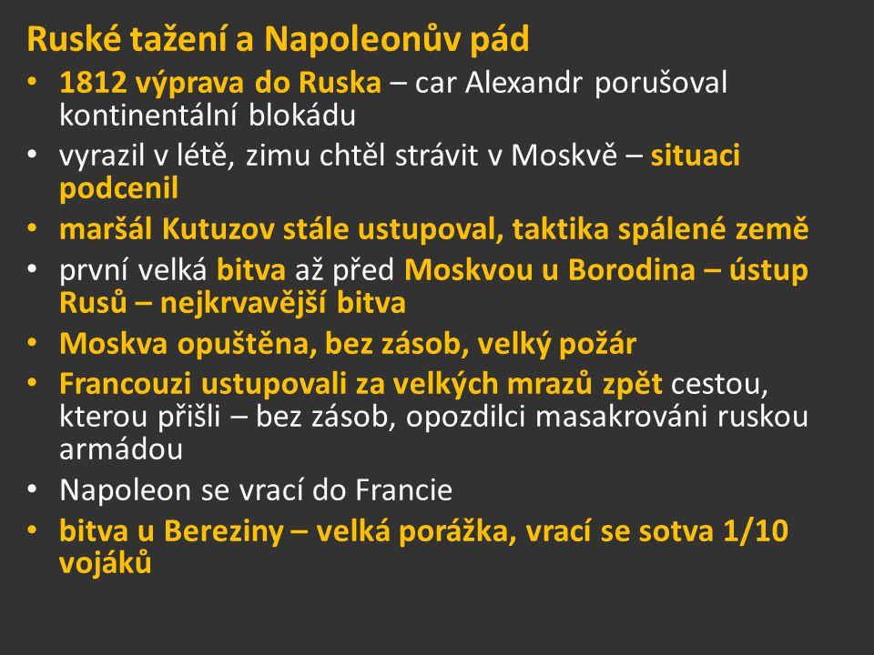 Ruské tažení a Napoleonův pád 1812 výprava do Ruska – car Alexandr porušoval kontinentální blokádu vyrazil v létě, zimu chtěl strávit v Moskvě – situa