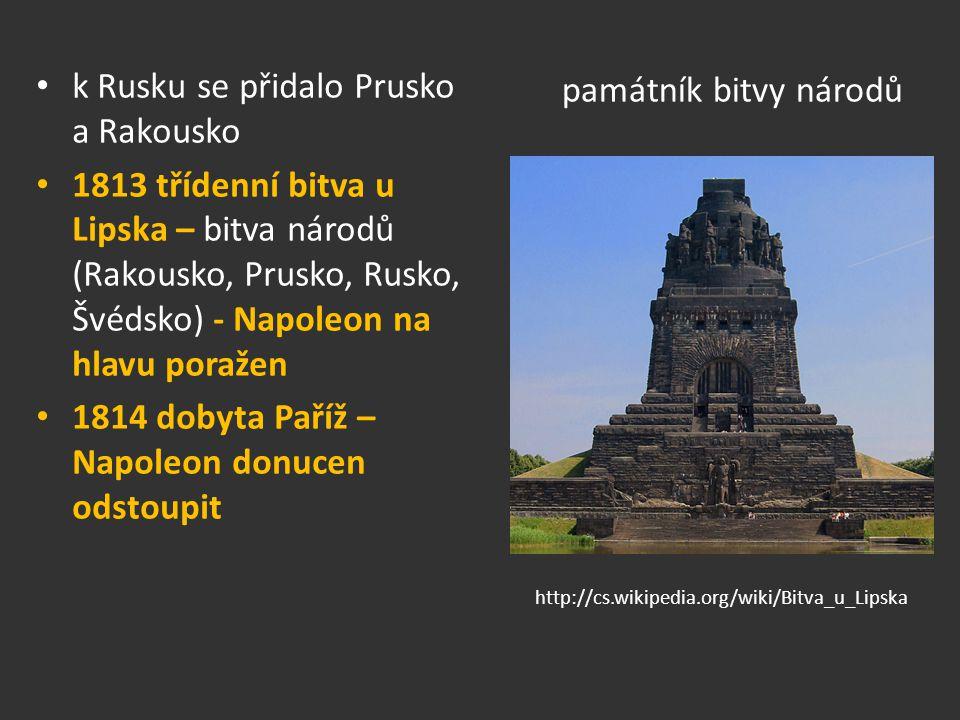 památník bitvy národů k Rusku se přidalo Prusko a Rakousko 1813 třídenní bitva u Lipska – bitva národů (Rakousko, Prusko, Rusko, Švédsko) - Napoleon n