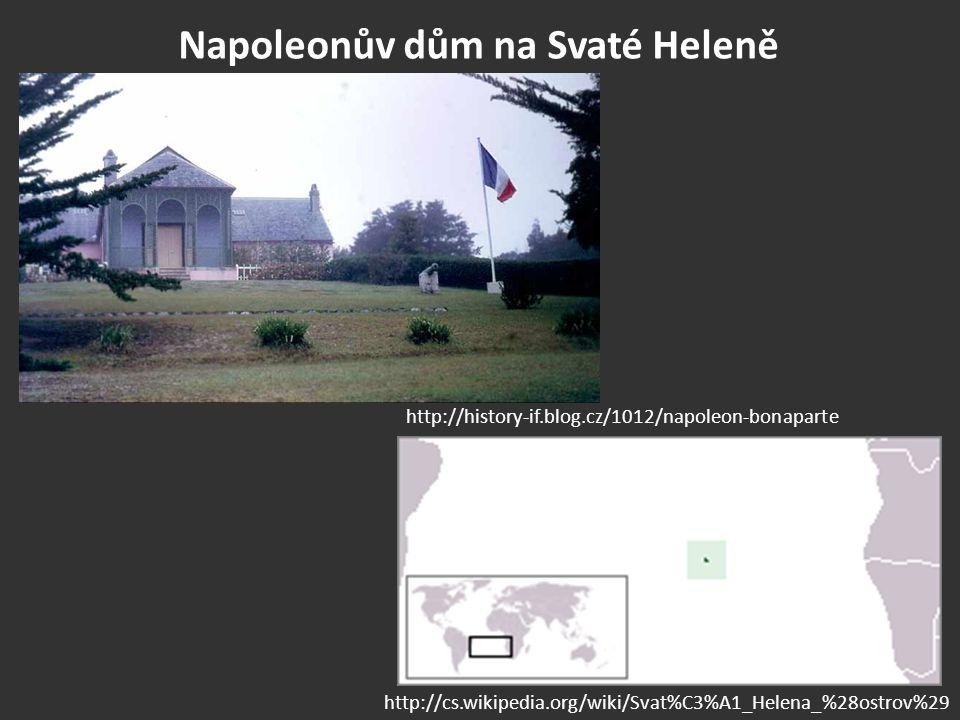 Napoleonův dům na Svaté Heleně http://cs.wikipedia.org/wiki/Svat%C3%A1_Helena_%28ostrov%29 http://history-if.blog.cz/1012/napoleon-bonaparte
