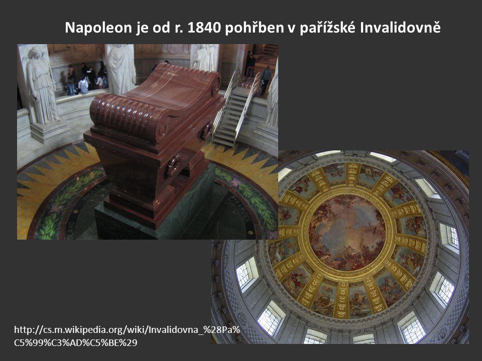 Napoleon je od r. 1840 pohřben v pařížské Invalidovně http://cs.m.wikipedia.org/wiki/Invalidovna_%28Pa% C5%99%C3%AD%C5%BE%29
