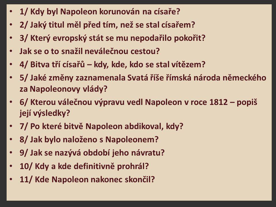 1/ Kdy byl Napoleon korunován na císaře? 2/ Jaký titul měl před tím, než se stal císařem? 3/ Který evropský stát se mu nepodařilo pokořit? Jak se o to