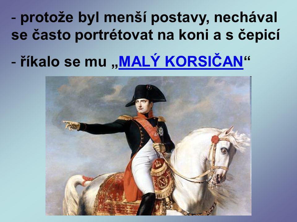 """- protože byl menší postavy, nechával se často portrétovat na koni a s čepicí - říkalo se mu """"MALÝ KORSIČAN"""