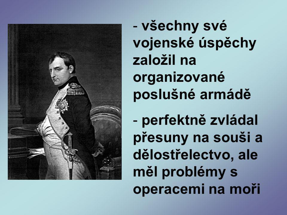 - všechny své vojenské úspěchy založil na organizované poslušné armádě - perfektně zvládal přesuny na souši a dělostřelectvo, ale měl problémy s operacemi na moři