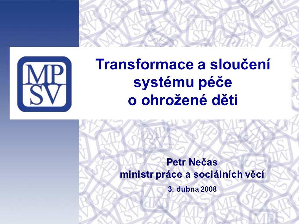 Transformace a sloučení systému péče o ohrožené děti Petr Nečas ministr práce a sociálních věcí 3.