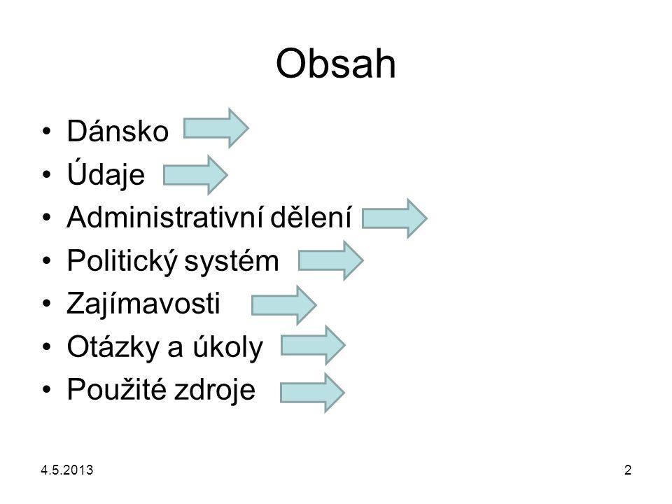 4.5.20132 Obsah Dánsko Údaje Administrativní dělení Politický systém Zajímavosti Otázky a úkoly Použité zdroje