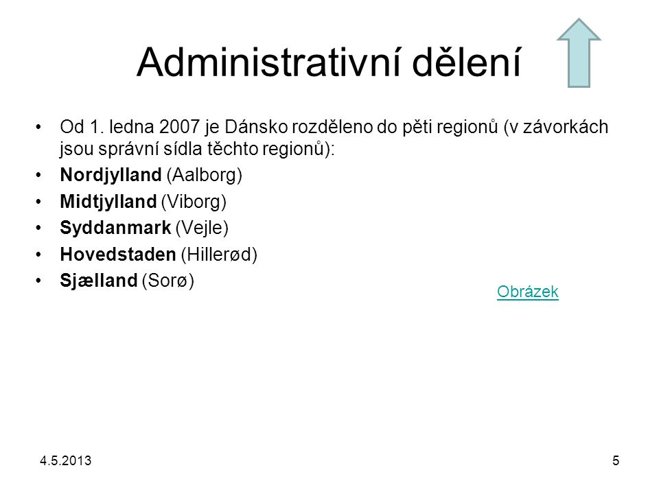 Administrativní dělení Od 1. ledna 2007 je Dánsko rozděleno do pěti regionů (v závorkách jsou správní sídla těchto regionů): Nordjylland (Aalborg) Mid