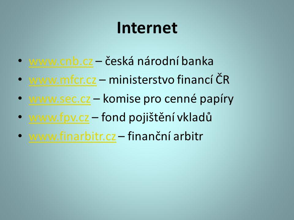 Internet www.cnb.cz – česká národní banka www.cnb.cz www.mfcr.cz – ministerstvo financí ČR www.mfcr.cz www.sec.cz – komise pro cenné papíry www.sec.cz