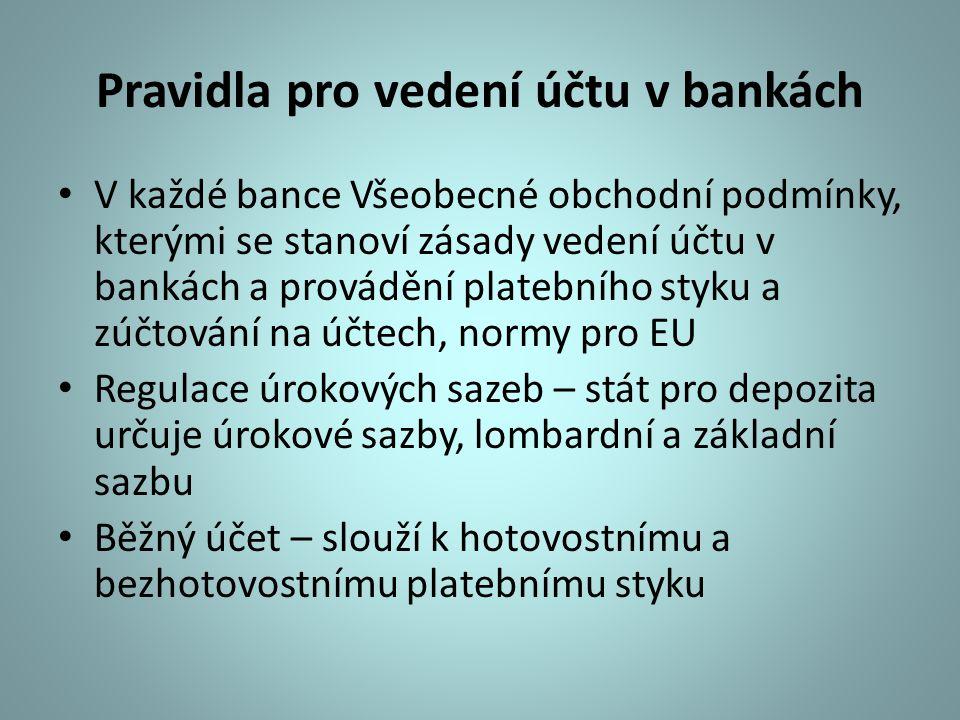 Pravidla pro vedení účtu v bankách V každé bance Všeobecné obchodní podmínky, kterými se stanoví zásady vedení účtu v bankách a provádění platebního s