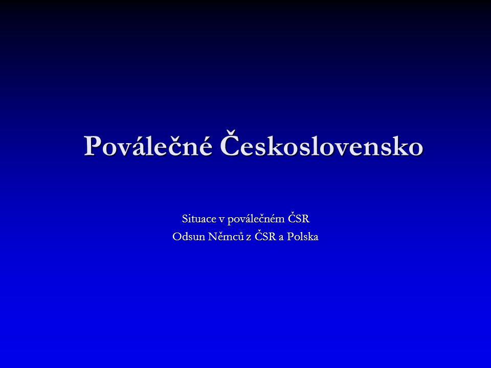 Poválečné Československo Situace v poválečném ČSR Odsun Němců z ČSR a Polska