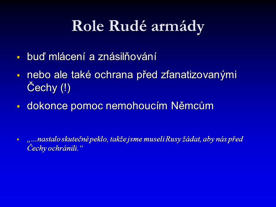 """Role Rudé armády  buď mlácení a znásilňování  nebo ale také ochrana před zfanatizovanými Čechy (!)  dokonce pomoc nemohoucím Němcům  """"...nastalo skutečné peklo, takže jsme museli Rusy žádat, aby nás před Čechy ochránili."""