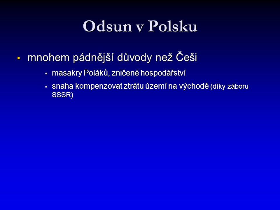 Odsun v Polsku  mnohem pádnější důvody než Češi  masakry Poláků, zničené hospodářství  snaha kompenzovat ztrátu území na východě (díky záboru SSSR)