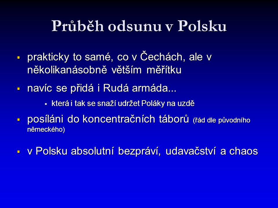 Průběh odsunu v Polsku  prakticky to samé, co v Čechách, ale v několikanásobně větším měřítku  navíc se přidá i Rudá armáda...