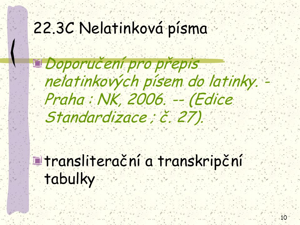 10 22.3C Nelatinková písma Doporučení pro přepis nelatinkových písem do latinky. - Praha : NK, 2006. -- (Edice Standardizace ; č. 27). transliterační