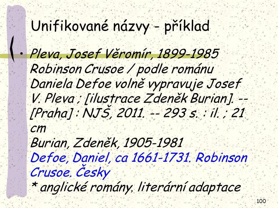 100 Unifikované názvy - příklad Pleva, Josef Věromír, 1899-1985 Robinson Crusoe / podle románu Daniela Defoe volně vypravuje Josef V. Pleva ; [ilustra