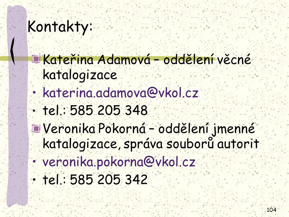 104 Kontakty: Kateřina Adamová – oddělení věcné katalogizace katerina.adamova@vkol.cz tel.: 585 205 348 Veronika Pokorná – oddělení jmenné katalogizac