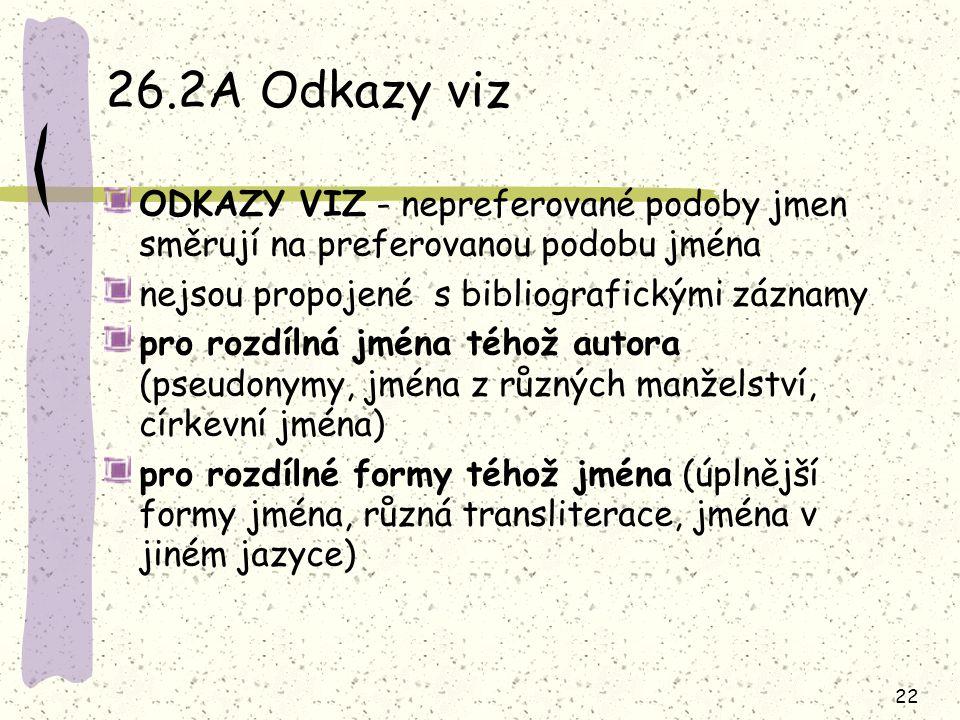 22 26.2A Odkazy viz ODKAZY VIZ - nepreferované podoby jmen směrují na preferovanou podobu jména nejsou propojené s bibliografickými záznamy pro rozdíl