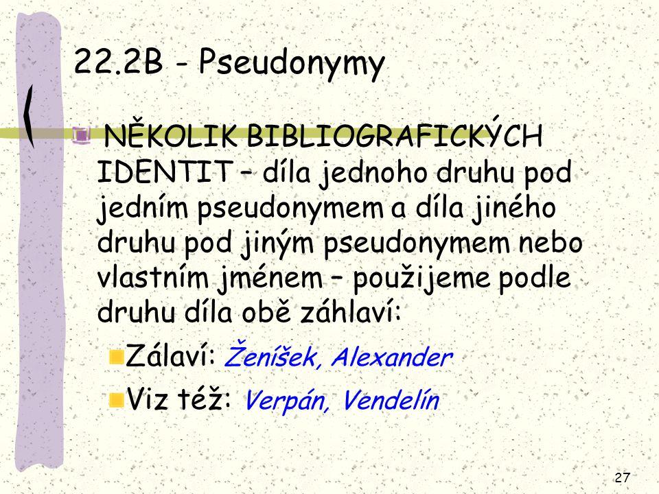 27 22.2B - Pseudonymy NĚKOLIK BIBLIOGRAFICKÝCH IDENTIT – díla jednoho druhu pod jedním pseudonymem a díla jiného druhu pod jiným pseudonymem nebo vlas