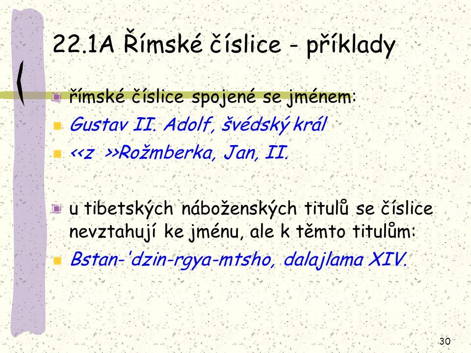 30 22.1A Římské číslice - příklady římské číslice spojené se jménem: Gustav II. Adolf, švédský král >Rožmberka, Jan, II. u tibetských náboženských tit