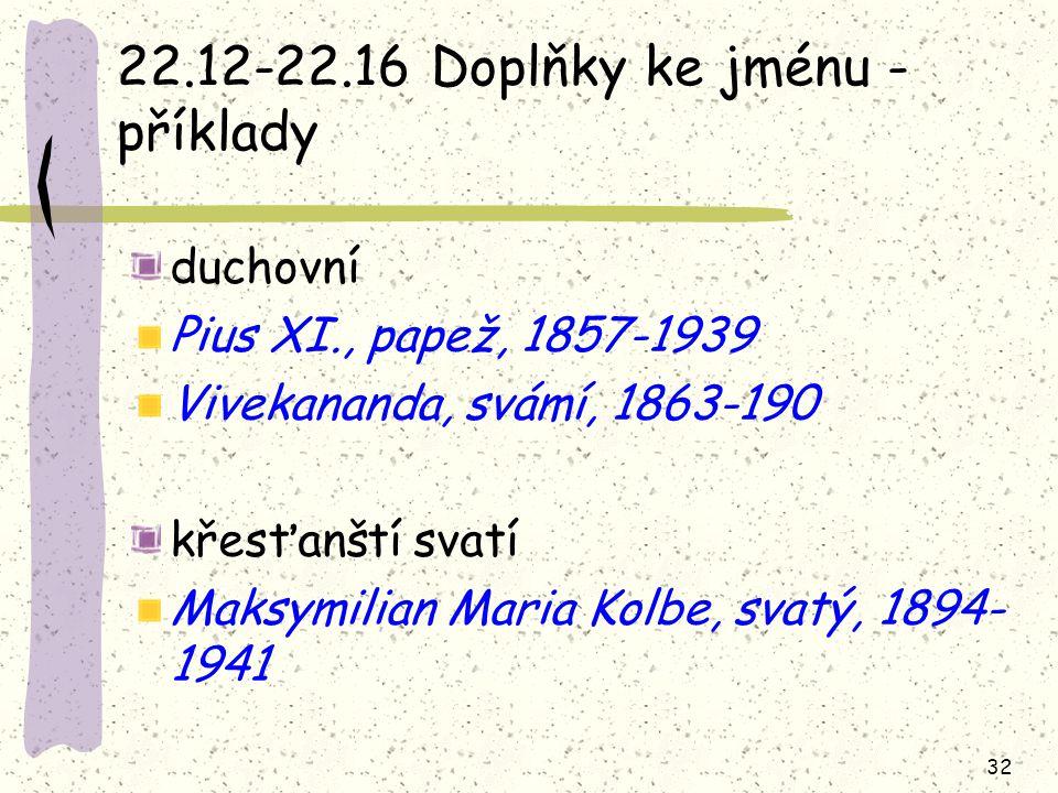 32 22.12-22.16 Doplňky ke jménu - příklady duchovní Pius XI., papež, 1857-1939 Vivekananda, svámí, 1863-190 křesťanští svatí Maksymilian Maria Kolbe,