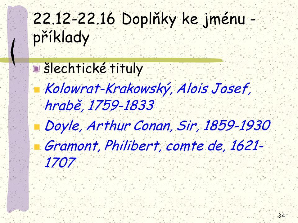 34 22.12-22.16 Doplňky ke jménu - příklady šlechtické tituly Kolowrat-Krakowský, Alois Josef, hrabě, 1759-1833 Doyle, Arthur Conan, Sir, 1859-1930 Gra