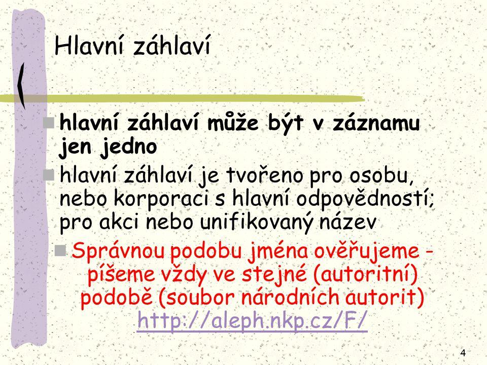 65 24.4.Kvalifikátory´- příklady A. Obecné Oseva (firma) Kryštof (hudební skupina) B.