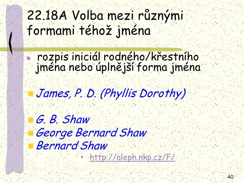 40 22.18A Volba mezi různými formami téhož jména rozpis iniciál rodného/křestního jména nebo úplnější forma jména James, P. D. (Phyllis Dorothy) G. B.