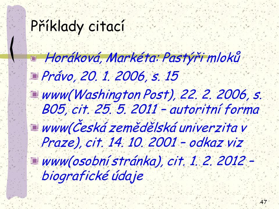 47 Příklady citací Horáková, Markéta: Pastýři mloků Právo, 20. 1. 2006, s. 15 www(Washington Post), 22. 2. 2006, s. B05, cit. 25. 5. 2011 – autoritní