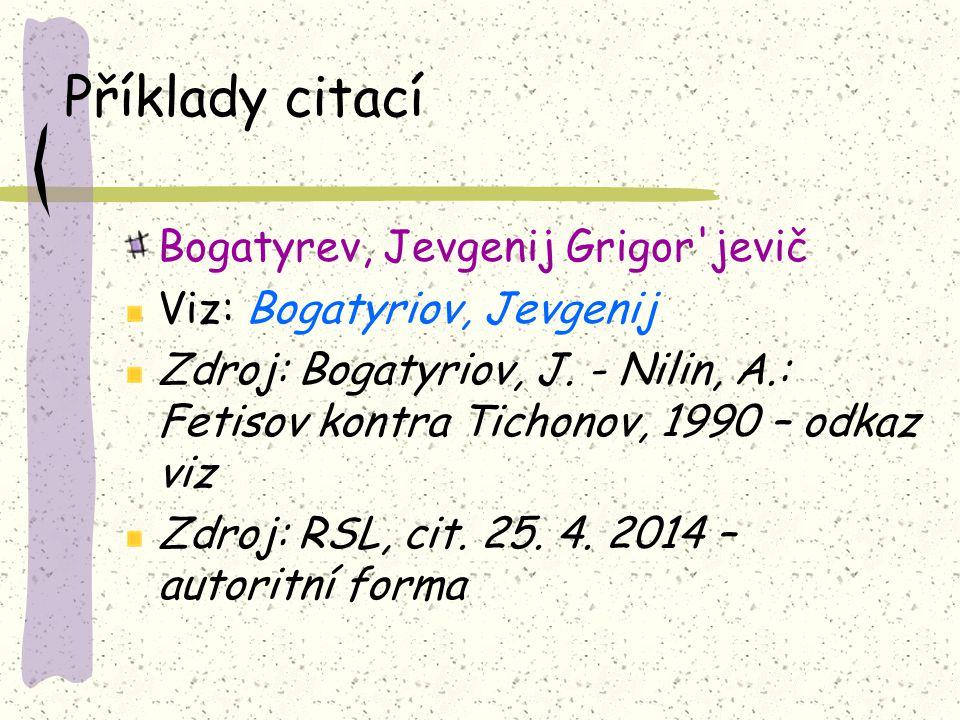 Příklady citací Bogatyrev, Jevgenij Grigor'jevič Viz: Bogatyriov, Jevgenij Zdroj: Bogatyriov, J. - Nilin, A.: Fetisov kontra Tichonov, 1990 – odkaz vi