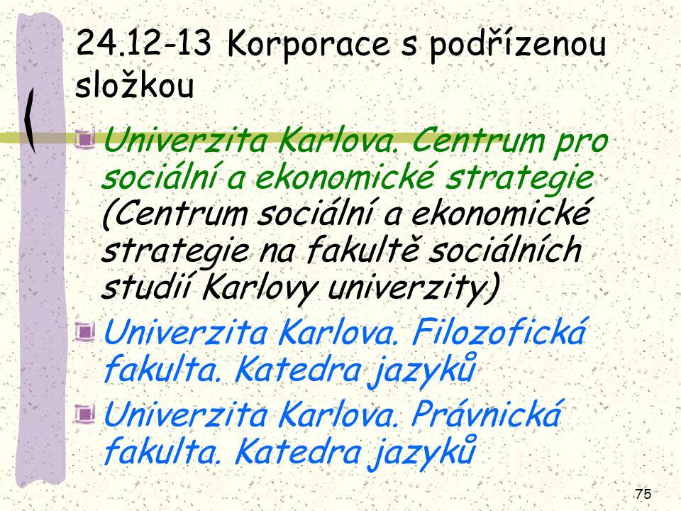 75 24.12-13 Korporace s podřízenou složkou Univerzita Karlova. Centrum pro sociální a ekonomické strategie (Centrum sociální a ekonomické strategie na