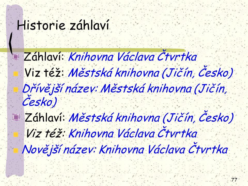 77 Historie záhlaví Záhlaví: Knihovna Václava Čtvrtka Viz též: Městská knihovna (Jičín, Česko) Dřívější název: Městská knihovna (Jičín, Česko) Záhlaví