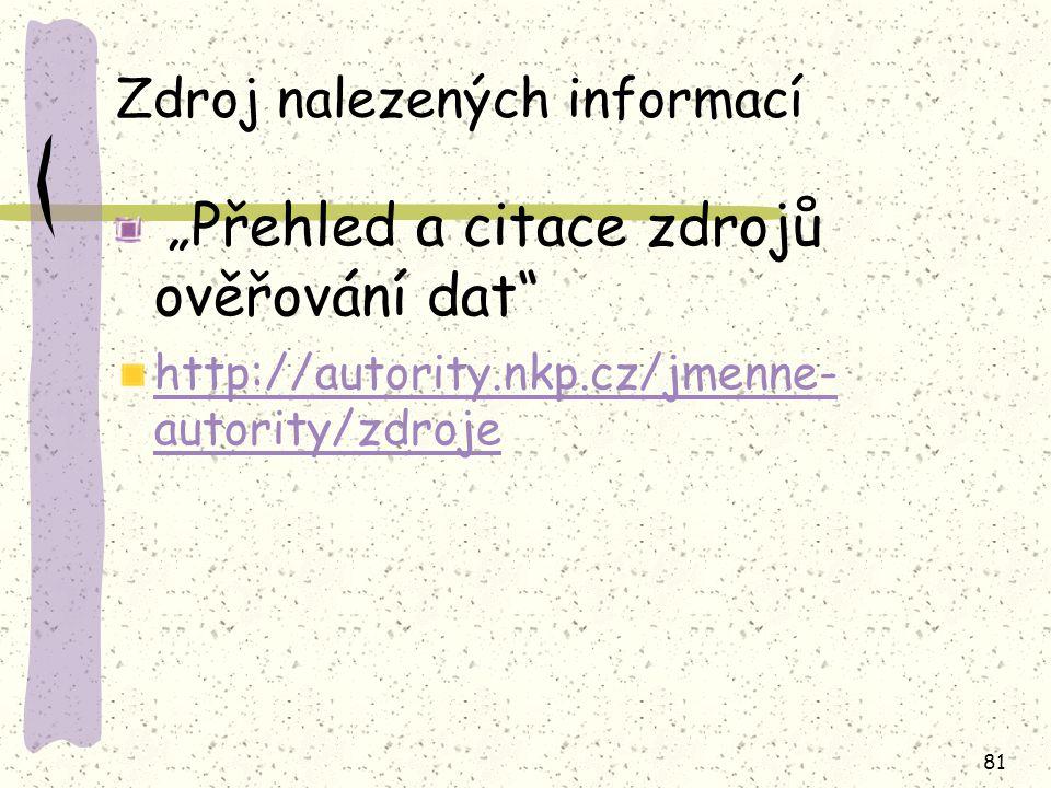 """81 Zdroj nalezených informací """"Přehled a citace zdrojů ověřování dat"""" http://autority.nkp.cz/jmenne- autority/zdroje"""
