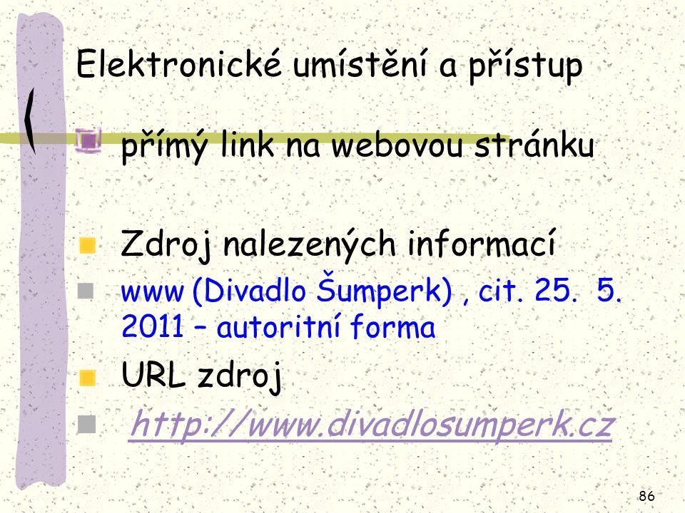86 Elektronické umístění a přístup přímý link na webovou stránku Zdroj nalezených informací www (Divadlo Šumperk), cit. 25. 5. 2011 – autoritní forma
