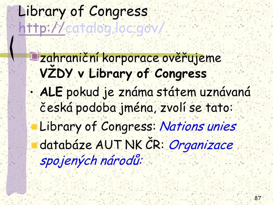 87 Library of Congress http://catalog.loc.gov/ http:// zahraniční korporace ověřujeme VŽDY v Library of Congress ALE pokud je známa státem uznávaná če