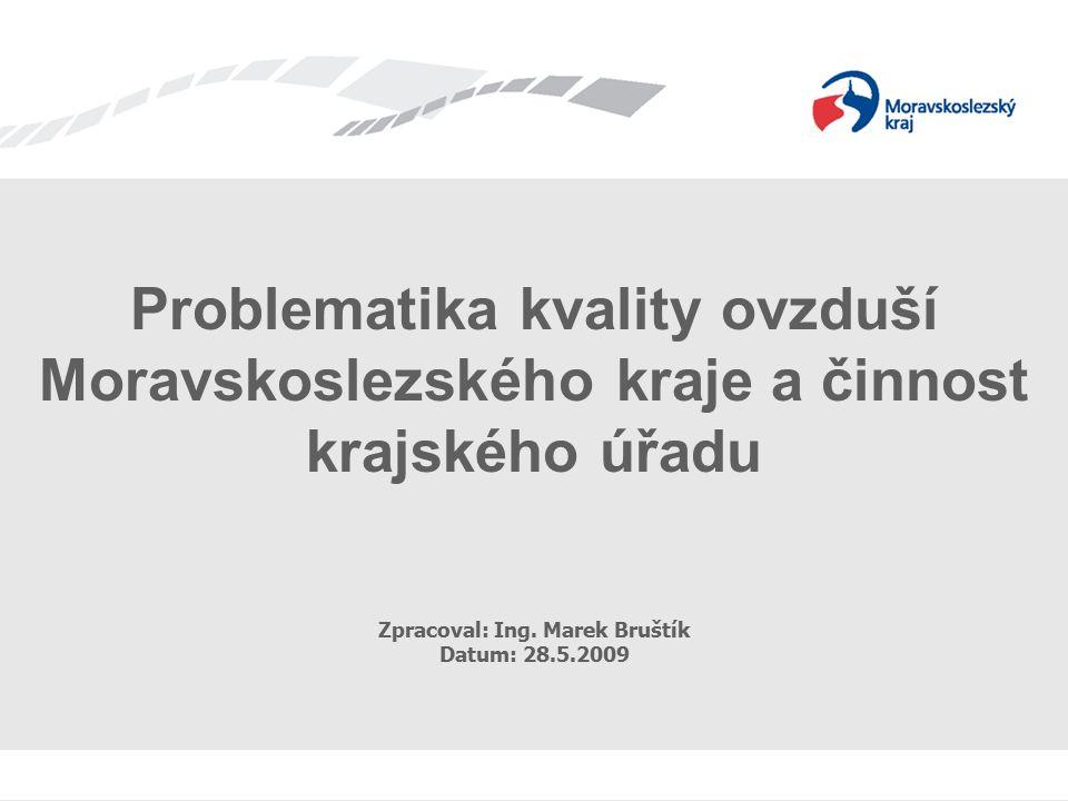 Problematika kvality ovzduší Moravskoslezského kraje a činnost krajského úřadu Zpracoval: Ing. Marek Bruštík Datum: 28.5.2009