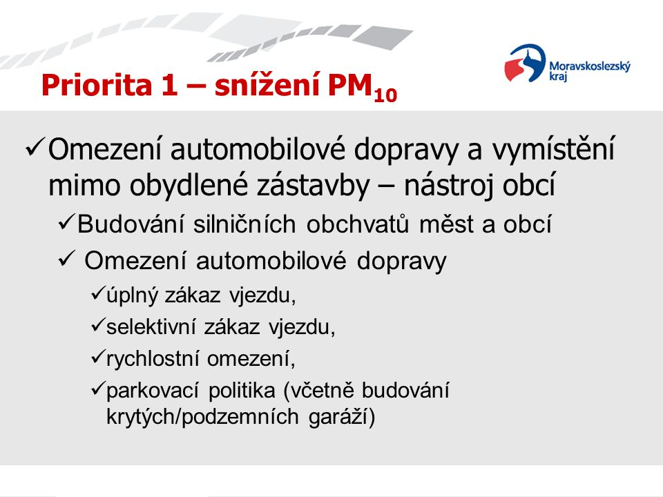 Priorita 1 – snížení PM 10 Omezení automobilové dopravy a vymístění mimo obydlené zástavby – nástroj obcí Budování silničních obchvatů měst a obcí Ome