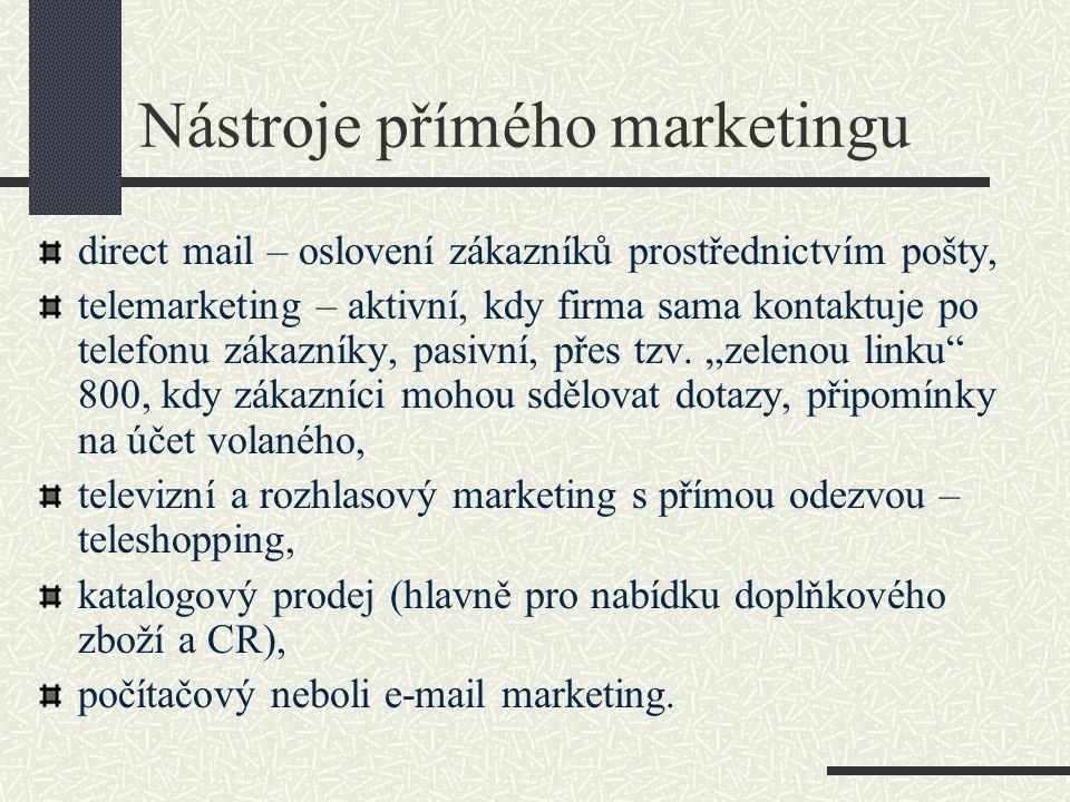 Nástroje přímého marketingu direct mail – oslovení zákazníků prostřednictvím pošty, telemarketing – aktivní, kdy firma sama kontaktuje po telefonu zák