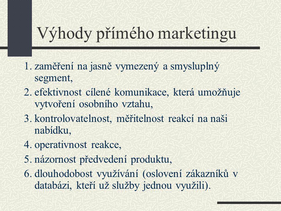 Výhody přímého marketingu 1.zaměření na jasně vymezený a smysluplný segment, 2.efektivnost cílené komunikace, která umožňuje vytvoření osobního vztahu