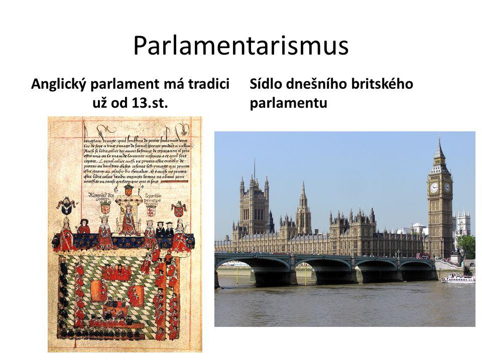 Parlamentarismus Anglický parlament má tradici už od 13.st. Sídlo dnešního britského parlamentu