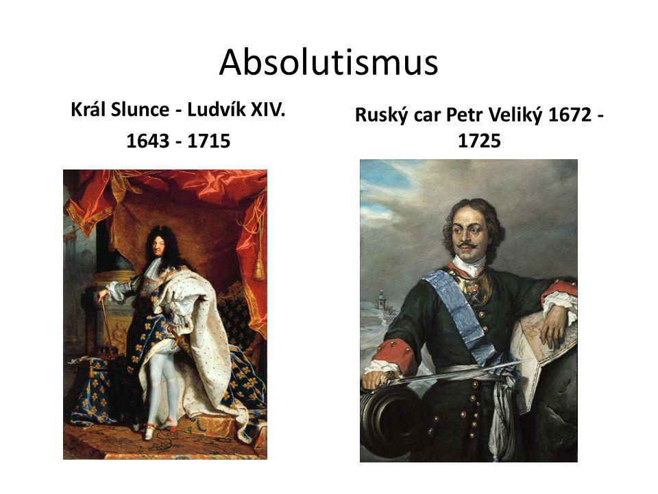 Absolutismus Král Slunce - Ludvík XIV. 1643 - 1715 Ruský car Petr Veliký 1672 - 1725