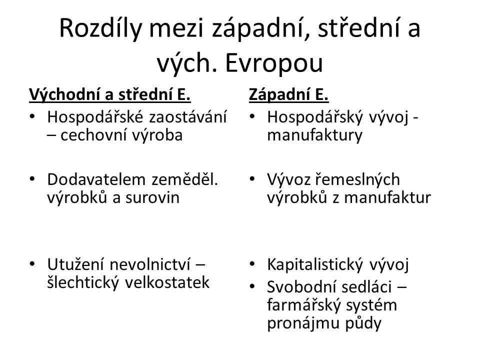 Rozdíly mezi západní, střední a vých. Evropou Východní a střední E. Hospodářské zaostávání – cechovní výroba Dodavatelem zeměděl. výrobků a surovin Ut