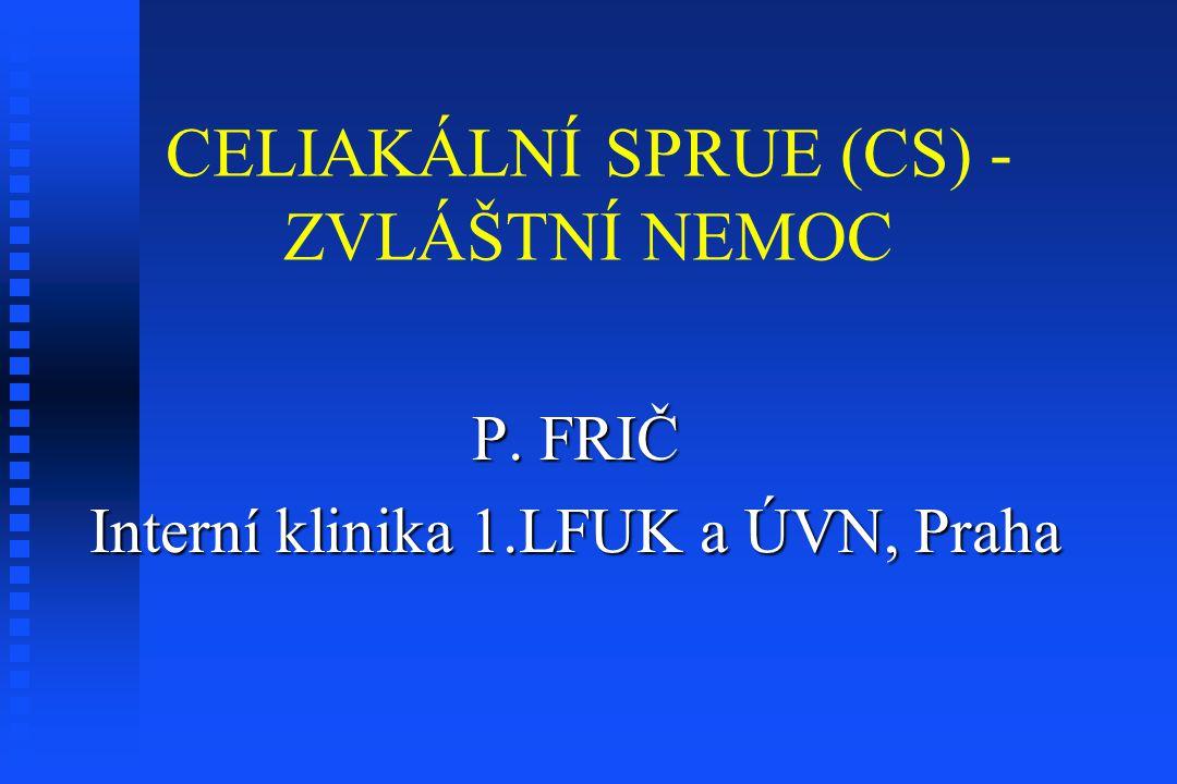 CELIAKÁLNÍ SPRUE (CS) - ZVLÁŠTNÍ NEMOC P. FRIČ Interní klinika 1.LFUK a ÚVN, Praha