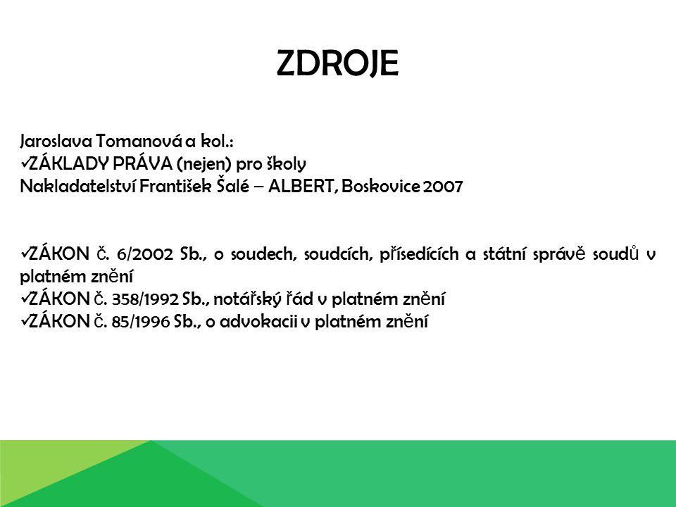 ZDROJE Jaroslava Tomanová a kol.: ZÁKLADY PRÁVA (nejen) pro školy Nakladatelství František Šalé – ALBERT, Boskovice 2007 ZÁKON č. 6/2002 Sb., o soudec
